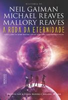 A roda da eternidade | Neil Gaiman, Michael Reaves, Mallory Reaves